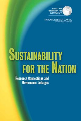 Sustainability for the Nation: Resource Connections and Governance Linkages - National Research Council, and Policy and Global Affairs, and Science and Technology for Sustainability Program