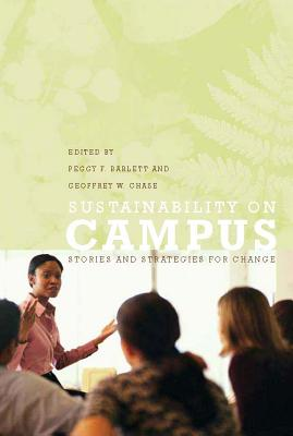 Sustainability on Campus: Stories and Strategies for Change - Barlett, Peggy F (Editor), and Chase, Geoffrey W (Editor)