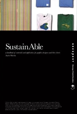 SustainAble: A Handbook of Materials and Applications for Graphic Designers and Their Clients - Sherin, Aaris