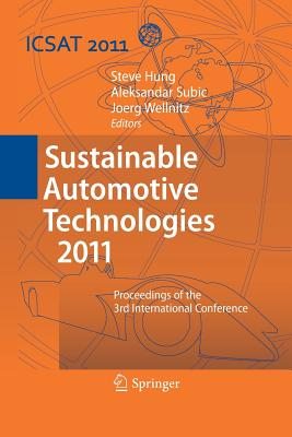 Sustainable Automotive Technologies 2011: Proceedings of the 3rd International Conference - Hung, Steve (Editor), and Subic, Aleksandar (Editor), and Wellnitz, Jorg (Editor)