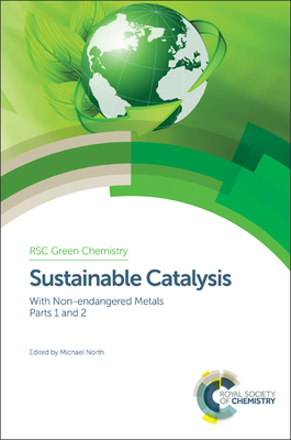 Sustainable Catalysis: With Non-Endangered Metals, Parts 1 and 2 - Hunt, Andrew (Contributions by), and Clark, James H, and Wang, Rui (Contributions by)