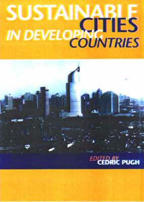 Sustainable Cities in Developing Countries - Pugh, Cedric, Dr.