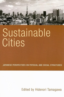 Sustainable Cities: Japanese Perspectives on Physical and Social Structures - Tamagawa, Hidenori (Editor)