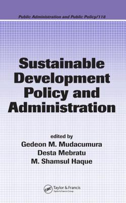 Sustainable Development Policy and Administration - Mudacumura, Gedeon M (Editor)