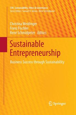 Sustainable Entrepreneurship: Business Success Through Sustainability - Weidinger, Christina (Editor), and Fischler, Franz (Editor), and Schmidpeter, René (Editor)