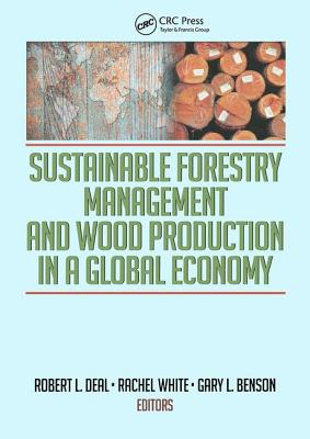 Sustainable Forestry Management and Wood Production in a Global Economy - Deal, Robert L