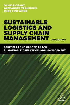 Sustainable Logistics and Supply Chain Management: Principles and Practices for Sustainable Operations and Management - Grant, David B., and Wong, Chee Yew, and Trautrims, Alexander