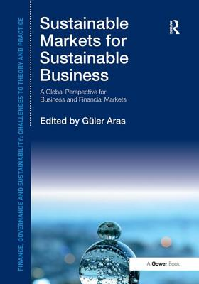 Sustainable Markets for Sustainable Business: A Global Perspective for Business and Financial Markets - Aras, Guler, Professor (Series edited by)