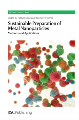Sustainable Preparation of Metal Nanoparticles: Methods and Applications - Luque, Rafael (Editor), and Varma, Rajender S. (Editor), and Clark, James H. (Series edited by)