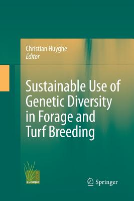 Sustainable Use of Genetic Diversity in Forage and Turf Breeding - Huyghe, Christian (Editor)