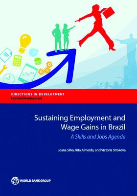 Sustaining Employment and Wage Gains in Brazil: A Skills and Jobs Agenda - Silva, Joana