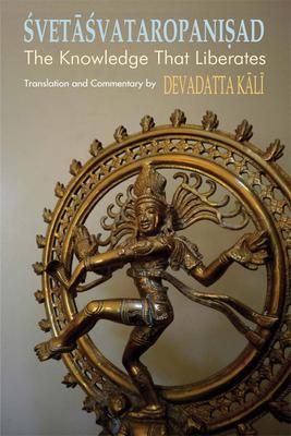 Svetasvataropanisad: The Knowledge That Liberates - Kali, Devadatta (Translated by)