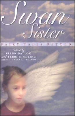 Swan Sister: Fairy Tales Retold - Datlow, Ellen (Editor), and Windling, Terri (Editor)