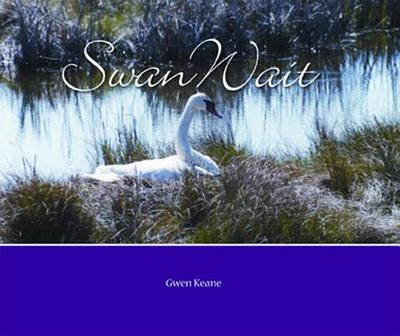 Swan Wait - Keane, Gwen (Photographer), and Balderston, Bill (Photographer)