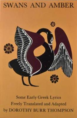 Swans and Amber: Some Early Greek Lyrics Freely Translated and Adapted - Thompson, Dorothy B