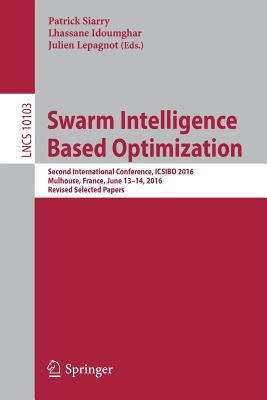 Swarm Intelligence Based Optimization: Second International Conference, Icsibo 2016, Mulhouse, France, June 13-14, 2016, Revised Selected Papers - Siarry, Patrick (Editor)