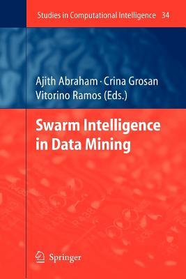 Swarm Intelligence in Data Mining - Abraham, Ajith (Editor), and Grosan, Crina (Editor), and Ramos, Vitorino (Editor)