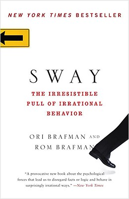 Sway: The Irresistible Pull of Irrational Behavior - Brafman, Ori, and Brafman, Rom