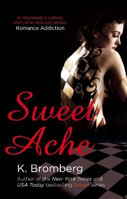 Sweet Ache: (The Driven Series) - Bromberg, K.