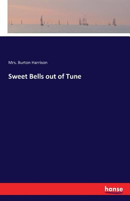 Sweet Bells Out of Tune - Harrison, Mrs Burton