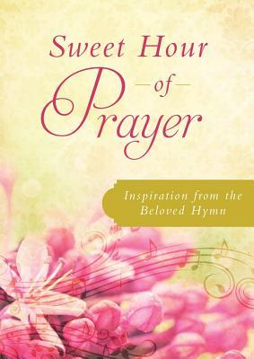 Sweet Hour of Prayer: Inspiration from the Beloved Hymn - Maltese, Donna K