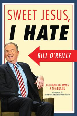 Sweet Jesus, I Hate Bill O'Reilly - Amann, Joseph Minton, and Breuer, Tom