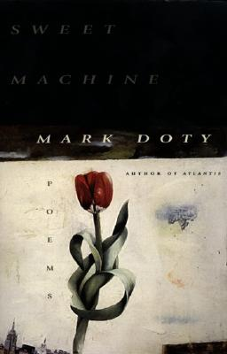 Sweet Machine: Poems - Doty, Mark