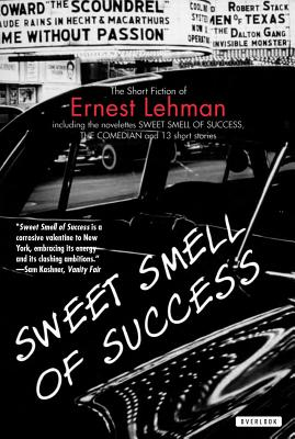 Sweet Smell of Success: And Other Stories - Lehman, Ernest