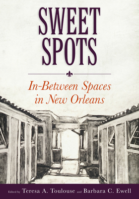 Sweet Spots: In-Between Spaces in New Orleans - Toulouse, Teresa, and Ewell, Barbara C (Editor), and Heard, Malcolm