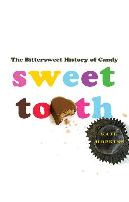 Sweet Tooth: The Bittersweet History of Candy - Hopkins, Kate