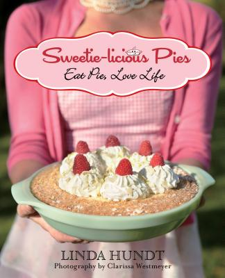 Sweetie-Licious Pies: Eat Pie, Love Life - Hundt, Linda, and Westmeyer, Clarissa