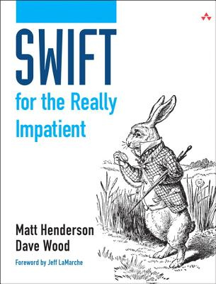 Swift for the Really Impatient - Henderson, Matt, and Wood, Dave