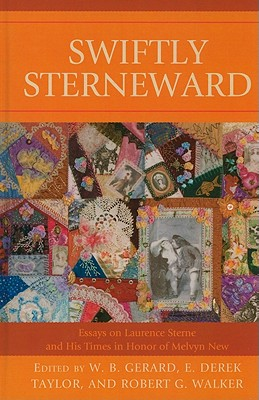 Swiftly Sterneward: Essays on Laurence Sterne and His Times in Honor of Melvyn New - Gerard, W B (Editor), and Taylor, E Derek (Editor), and Walker, Robert G (Editor)