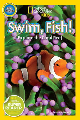 Swim, Fish!: Explore the Coral Reef - Neuman, Susan B, Edd