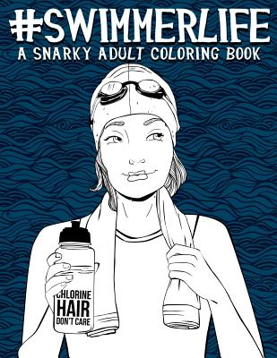 Swimmer Life: A Snarky Adult Coloring Book - Papeterie Bleu