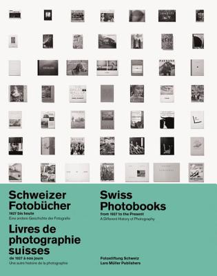 Swiss Photobooks from 1927 to the Present a Different History of Photography - Pfrunder, Peter (Editor)