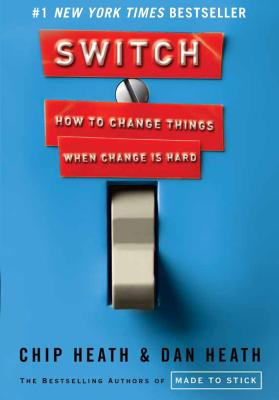 Switch: How to Change Things When Change Is Hard - Heath, Dan, and Heath, Chip