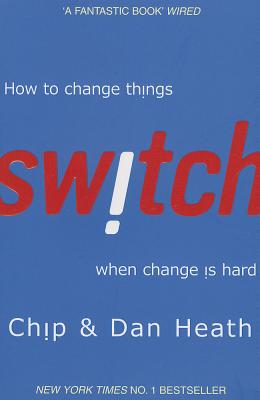 Switch: How to change things when change is hard - Heath, Chip, and Heath, Dan