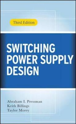 Switching Power Supply Design - Pressman, Abraham I, and Billings, Keith, and Morey, Taylor