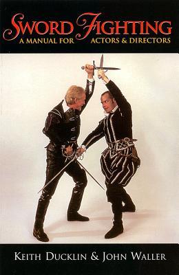 Sword Fighting: A Manual for Actors & Directors - Waller, John