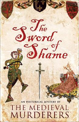 Sword of Shame: A Historical Mystery - Medieval Murderers, The