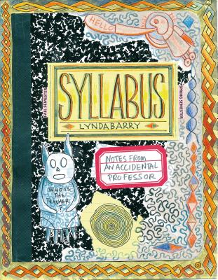 Syllabus: Notes from an Accidental Professor - Barry, Lynda