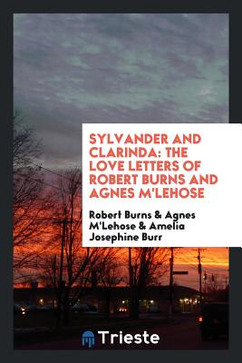 Sylvander and Clarinda: The Love Letters of Robert Burns and Agnes M'Lehose - Burns, Robert, and M'Lehose, Agnes, and Burr, Amelia Josephine