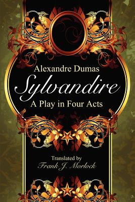 Sylvandire: A Play in Four Acts - Dumas, Alexandre, and Morlock, Frank J (Translated by)