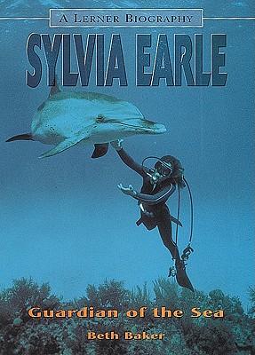 Sylvia Earle: Guardian of the Sea - Baker, Beth, M.S.Ed.