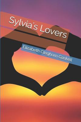 Sylvia's Lovers - Gaskell, Elizabeth Cleghorn
