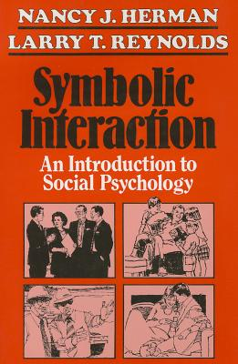 Symbolic Interaction: An Introduction to Social Psychology - Herman, Nancy J (Editor), and Reynolds, Larry T (Editor), and Adler, Patricia A, Professor (Contributions by)