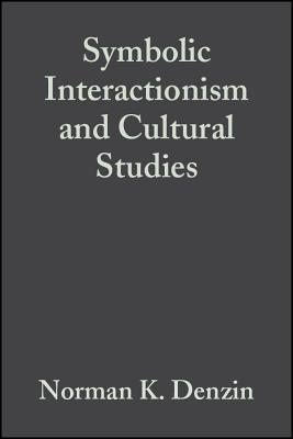 Symbolic Interactionism and Cultural Studies: The Politics of Interpretation - Denzin, Norman K, Dr.