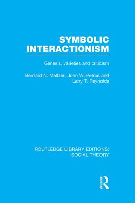 Symbolic Interactionism: Genesis, Varieties and Criticism - Meltzer, Bernard N., and Petras, John W., and Reynolds, Larrry T.