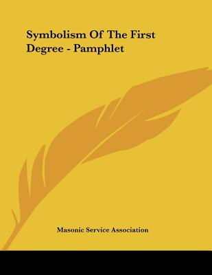 Symbolism of the First Degree - Pamphlet - Masonic Service Association, Service Association